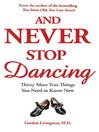 And Never Stop Dancing (eBook): Thirty More True Things You Need to Know How