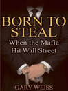 Born to Steal (eBook): When the Mafia Hit Wall Street