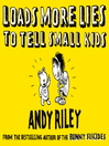 Loads More Lies to Tell Small Kids (eBook)