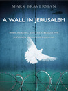 A Wall in Jerusalem (eBook): Hope, Healing, and the Struggle for Justice in Israel and Palestine