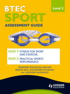 BTEC Sport Level 2 Assessment Guide (eBook): Unit 1 Fitness for Sport & Unit 2 Exercise and Practical Sports Performance
