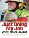 Just Doing My Job (eBook): Cops, Firies, Ambos, Everyday Australians with Extraordinary Stories