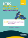 BTEC First Health and Social Care Level 2 Assessment Guide (eBook): Unit 5 Promoting Health and Wellbeing