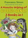 A Monster Helping of Horrid Henry (eBook): Horrid Henry Rocks, Horrid Henry and the Zombie Vampire and Horrid Henry's Monster Movie