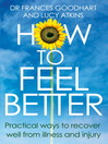 How to Feel Better (eBook): Practical Ways to Recover Well from Illness and Injury