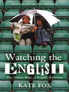 Watching the English (eBook): The Hidden Rules of English Behaviour