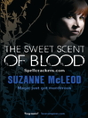 The Sweet Scent of Blood (eBook): Spellcrackers Series, Book 1