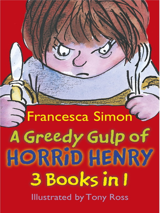 A Greedy Gulp of Horrid Henry (eBook): Horrid Henry and the Abominable Snowman, Horrid Henry Robs the Bank and Horrid Henry Wakes the Dead
