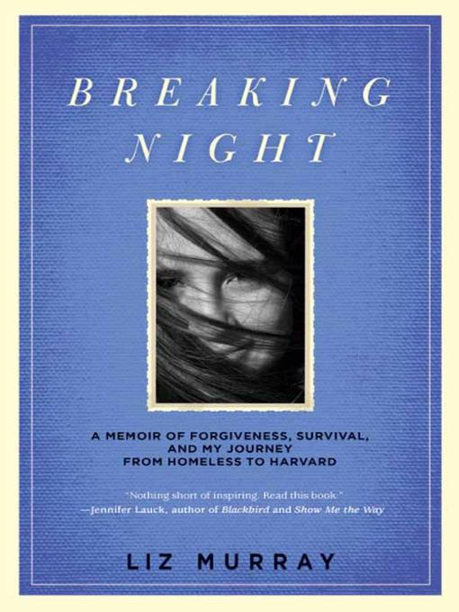 Breaking Night (eBook): A Memoir of Forgiveness, Survival, and My Journey from Homeless to Harvard