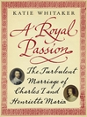 A Royal Passion (eBook): The Turbulent Marriage of Charles I and Henrietta Maria