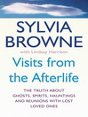 Visits from the Afterlife (eBook): The Truth about Ghosts, Spirits, Hauntings and Reunions with Lost Loved Ones