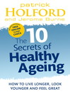 The 10 Secrets of Healthy Ageing (eBook): How to Live Longer, Look Younger and Feel Great