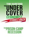 The Undercover Economist Strikes Back (eBook): The Prison-Camp Recession