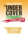 The Undercover Economist Strikes Back (eBook): The Babysitting Recession