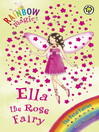 Ella The Rose Fairy (eBook): Rainbow Magic: The Flower / Petal Fairies Series, Book 7