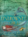 The Undrowned Child (eBook): The Undrowned Child Series, Book 1
