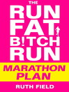 The Run Fat Bitch Run Marathon Plan (eBook): Motivation, Training, Nutrition: The Grit Doctor Way