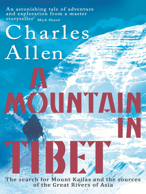 A Mountain In Tibet (eBook): The Search for Mount Kailas and the Sources of the Great Rivers of Asia
