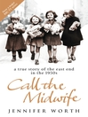 Call The Midwife (eBook): A True Story Of The East End In The 1950s