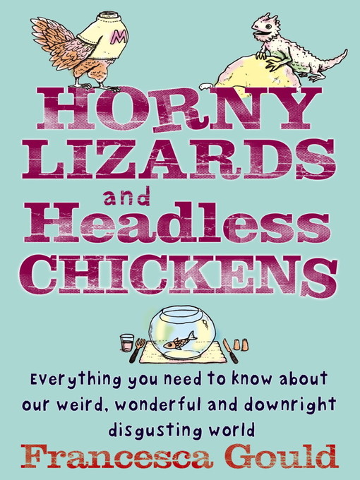 Horny Lizards and Headless Chickens (eBook): Everything You Need to Know about Our Weird, Wonderful and Downright Disgusting World