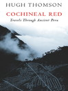 Cochineal Red (eBook): Travels Through Ancient Peru