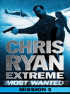 Most Wanted Mission 3 (eBook): Chris Ryan Extreme: Series 3