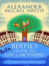 Bertie's Guide to Life and Mothers (eBook): 44 Scotland Street Series, Book 9
