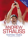 Andrew Strauss (eBook): Testing Times - In Pursuit of the Ashes