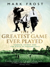 The Greatest Game Ever Played (eBook): Vardon, Ouimet and the Birth of Modern Golf