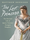 The Last Princess (eBook): The Devoted Life of Queen Victoria's Youngest Daughter