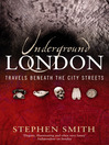 Underground London (eBook): Travels Beneath the City Streets