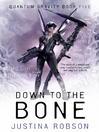 Down to the Bone (eBook): Quantum Gravity Series, Book 5