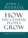 How Successful People Grow (eBook): 15 Ways to Get Ahead in Life