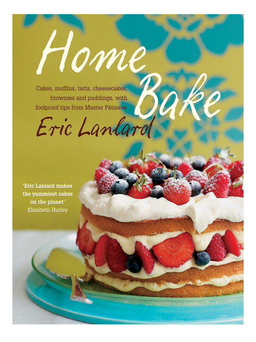 Home Bake (eBook): Cakes, muffins, tarts, cheesecakes, brownies and puddings, with foolproof tips from Master Pâtissier