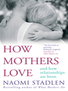 How Mothers Love (eBook): And How Relationships are born