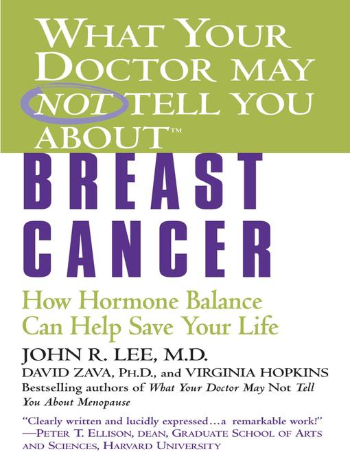 What Your Doctor May Not Tell You About(TM) Breast Cancer (eBook): How Hormone Balance Can Help Save Your Life