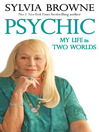 Psychic (eBook): My Life in Two Worlds