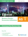 Edexcel AS Business Studies/Economics and Business (eBook): Unit 1 New Edition Student Unit Guide: Developing New Business Ideas