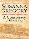 A Conspiracy of Violence (eBook): Thomas Chaloner Series, Book 1