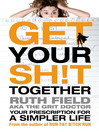 Get Your Sh!t Together (eBook): Your Prescription for a Simpler Life