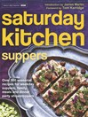 Saturday Kitchen Suppers--Foreword by Tom Kerridge (eBook): Over 100 Seasonal Recipes for Weekday Suppers, Family Meals and Dinner Party Show Stoppers