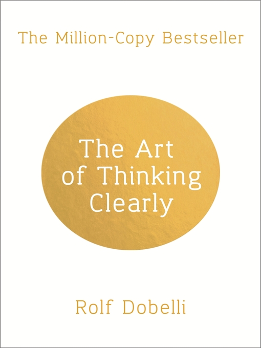 The Art of Thinking Clearly (eBook): Better Thinking, Better Decisions