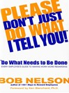 Please Don't Just Do What I Tell You! Do What Needs to Be Done (eBook): Every Employee's Guide to Making Work More Rewarding