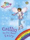 Caitlin the Ice Bear Fairy (eBook): Rainbow Magic : The Magical Creature / Animal Fairies Series, Book 7