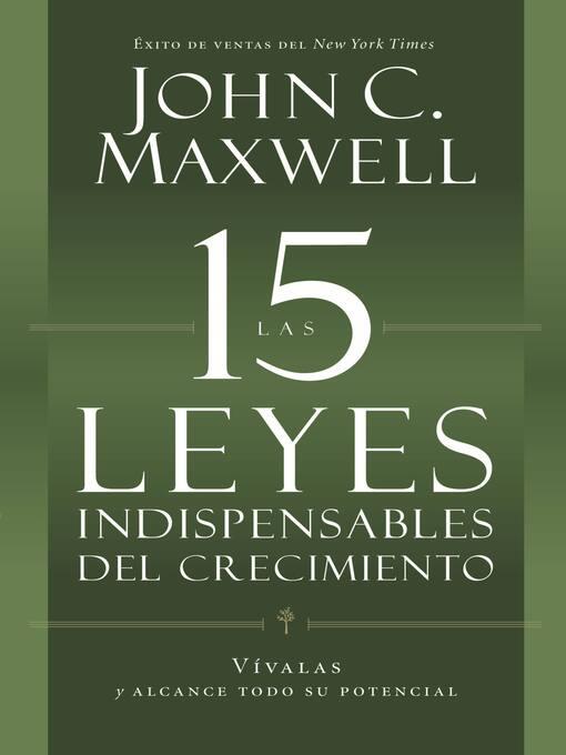 Las 15 Leyes Indispensables Del Crecimiento (eBook): Vívalas y alcance su potencial