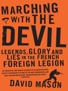 Marching with the Devil (eBook): Legends, Glory and Lies in the French Foreign Legion