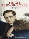 Hugh Trevor-Roper (eBook): The Biography
