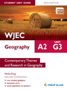 WJEC A2 Geography Student Unit Guide New Edition (eBook): Unit G3 Contemporary Themes and Research in Geography