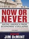Now or Never (eBook): Saving America from Economic Collapse