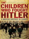 The Children Who Fought Hitler (eBook): A British Outpost in Europe